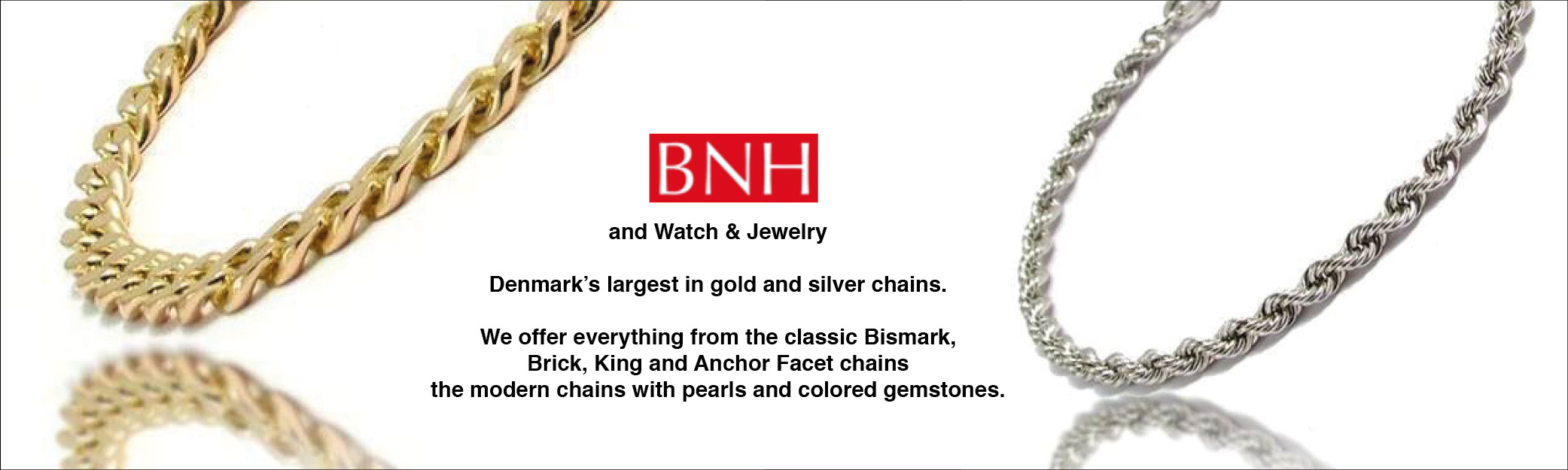 BNH Denmark's famous classic gold and silver bracelets and necklaces